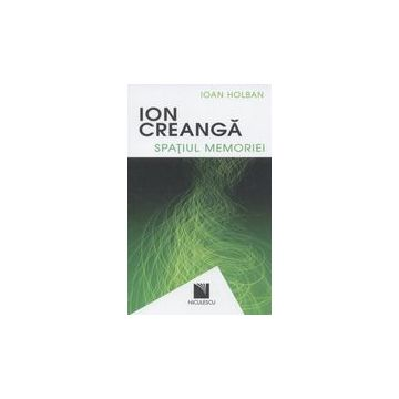 Ion Creanga. Spatiul memoriei / Ion Creanga. The Space of Recollections