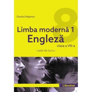 Limba moderna 1 – Engleza – caiet de lucru pentru clasa a VIII-a (Booklet)