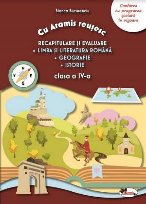 Recapitulare si evaluare - cls a IV-a - Lb si literatura romana. Geografie. Istorie (Aramis)