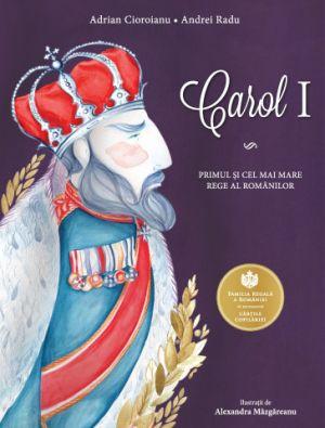 Carol I. PRIMUL SI CEL MAI MARE REGE AL ROMANILOR (Curtea Veche)