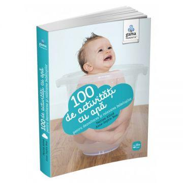 100 de activitati cu apa pentru dezvoltarea si relaxarea bebelusului (GAMA)