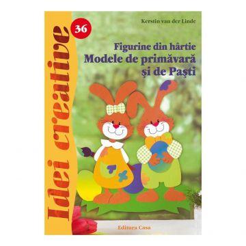Figurine din hârtie. Modele de primăvară şi de Paşti - Ed. a II a - Idei creative 36 (CASA)