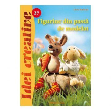 Figurine din pastã de modelat - Ed. a II a revãzutã - Idei Creative 27 (Casa)