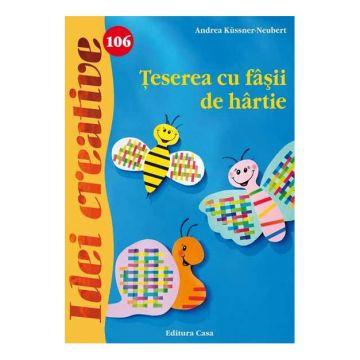 Ţeserea cu fâşii de hârtie - Idei creative 106 (CASA)