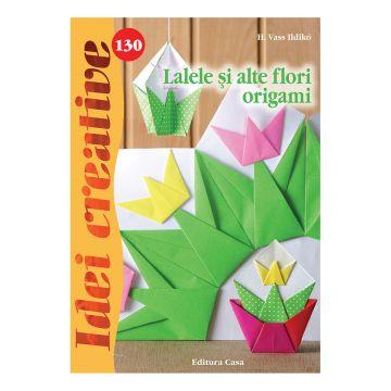 Lalele şi alte flori origami - Idei creative nr. 130 (Casa)