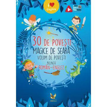 30 de povesti magice de seara. Volum de povesti bilingv roman-englez (Aquila)