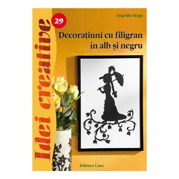 Decoraţiuni cu filigran în alb şi negru - Ed. a II a revazutã - Idei Creative 29 (Casa)