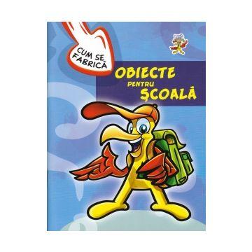 Cum se fabrica - Obiecte pentru scoala (Aquila)