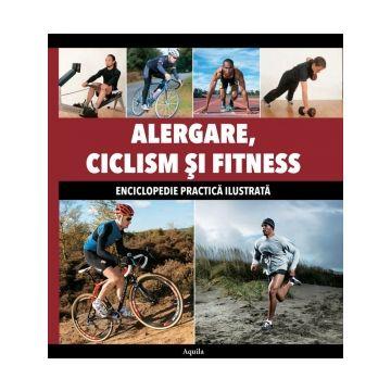 Alergare, Ciclism si Fitness. Enciclopedie practica ilustrata (Aquila)