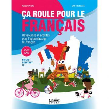 Ca roule pour le francais - Activitati pentru invatarea limbii franceze - 10-12 ani (Corint)