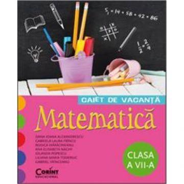 CAIET DE VACANTA CLASA a VII-a. MATEMATICA