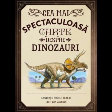 Cea mai spectaculoasă carte despre dinozauri (Litera)