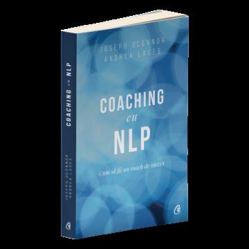 Coaching cu NLP. Cum să fii un coach de succes - Ediția a III-a (Curtea veche)