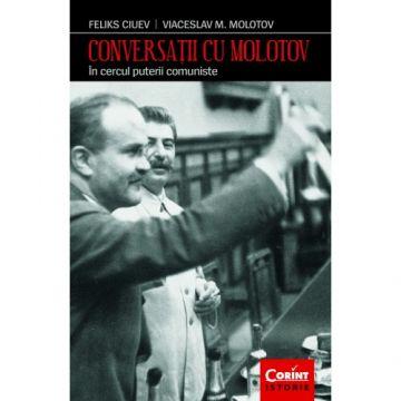 Conversatii cu Molotov. In cercul puterii comuniste (Corint)