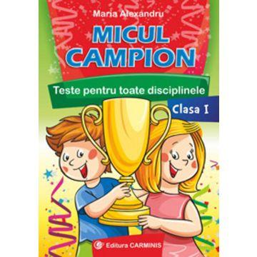 Micul campion. Teste interdisciplinare pentru toate disciplinele. Clasa I
