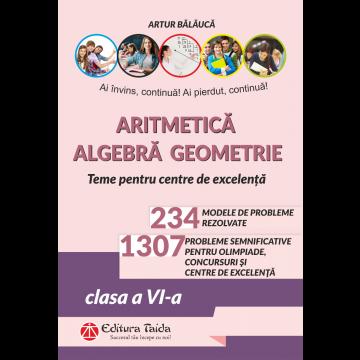 Aritmetica. Algebra. Geometrie – Olimpiade, concursuri si centre de excelenta, clasa a VI-a (Taida)