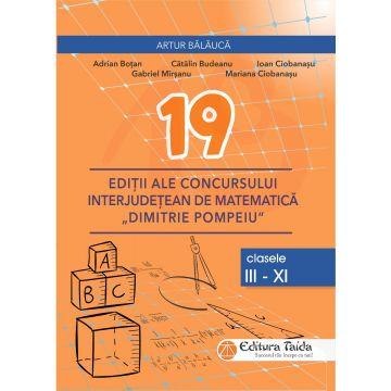19 EDITII ALE CONCURSULUI INTERJUDETEAN DE MATEMATICA DIMITRIE POMPEIU BOTOSANI (Taida)