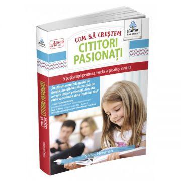 Cum sa crestem cititori pasionati. 5 pasi simpli pentru a excela la scoala si in viata (GAMA)