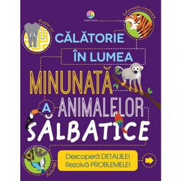 Calatorie în lumea minunata a animalelor salbatice (Corint)