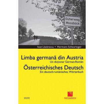 Dictionar german-roman. Limba germana din Austria / Deutsch - Rumanisches Worterbuch. Osterreichisches Deutsch