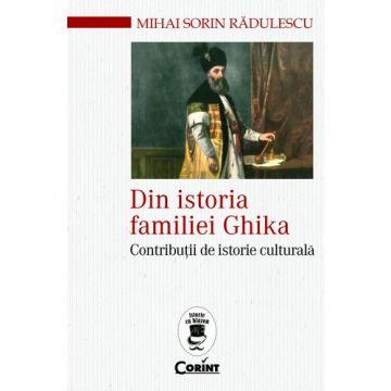 Din istoria familiei Ghika. Contributii de istorie culturala (Corint)