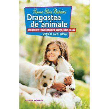 Dragostea de animale - antologie de texte literare pentru orele de dirigentie / educatie ecologica (Andreas)