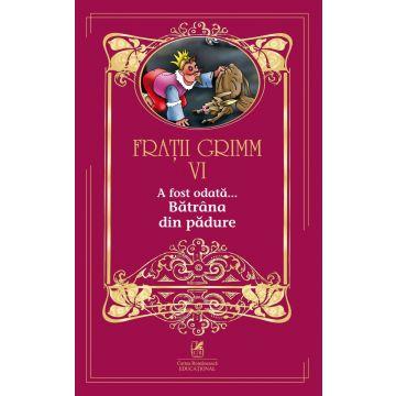 Fratii Grimm – VI – Batrana din padure (Cartea Romaneasca Educational)