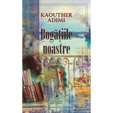 BOGATIILE NOASTRE (Kaouther Adimi) (Cartea Romaneasca Educational)