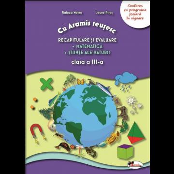 Recapitulare si evaluare - cls a III-a - Matematica.Stiinte ale naturii  (Aramis)