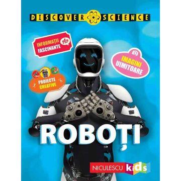 Roboti (Seria Discover Science) (Niculescu)