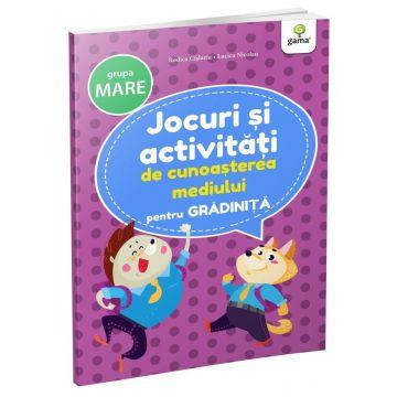Jocuri si activitati de cunoasterea mediului • grupa mare (Jocuri si activitati pentru gradinita) (Gama)