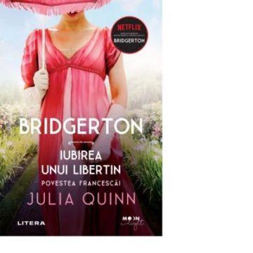 Bridgerton. Iubirea unui libertin. Povestea Francescai. Vol. 6 (Litera)