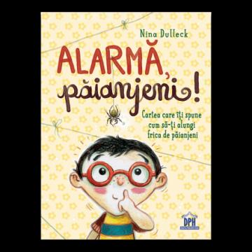 Alarma, paianjeni!: Cartea care iti spune cum sa-ti alungi frica de paianjeni (DPH)