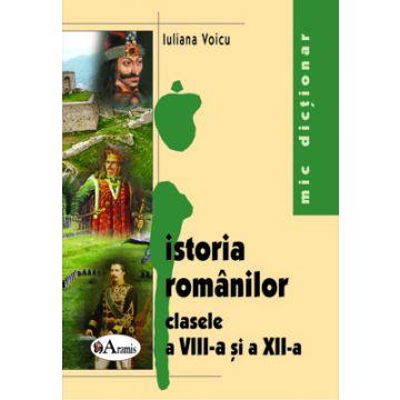 Mic dictionar de istoria romanilor pentru clasele a VIII-a si a XII-a (Aramis)