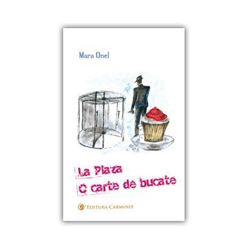 La Plaza. O carte de bucate. Doua romane politiste (Carminis)