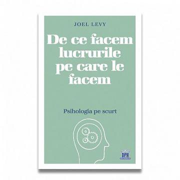 DE CE FACEM LUCRURILE PE CARE LE FACEM - Psihologia pe scurt (DPH)