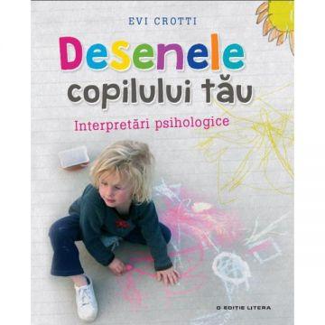 Desenele copilului tau. Interpretari psihologice (Litera)