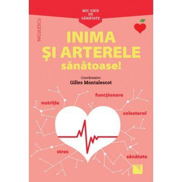 Mic ghid de sanatate: Inima si Arterele Sanatoase! (Niculescu)