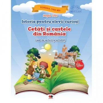 Istoria pentru elevii curiosi. Cetati si castele din Romania. Caiet de lectura si activitati (Litera)