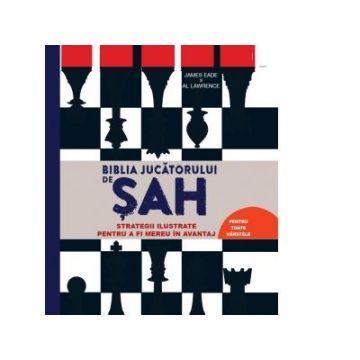 Biblia jucatorului de sah. Strategii ilustrate pentru a fi mereu in avantaj (DPH)