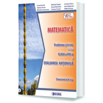 MATEMATICA. Probleme și teste pentru clasa a VIII-a și EVALUAREA NATIONALA. Semestrul al II-lea (Sigma)