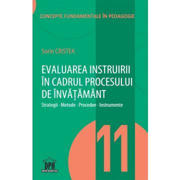 EVALUAREA INSTRUIRII IN CADRUL PROCESULUI DE INVATAMANT - VOL. 11 (DPH)
