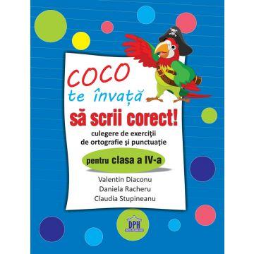 COCO TE INVATA SA SCRII CORECT - CULEGERE DE EXERCITII DE ORTOGRAFIE SI PUNCTUATIE PENTRU CLASA A IV-A (DPH)
