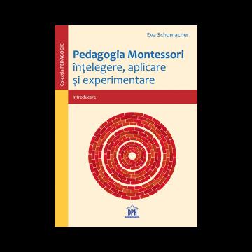 PEDAGOGIA MONTESSORI - INTELEGERE, APLICARE SI EXPERIMENTARE (DPH)