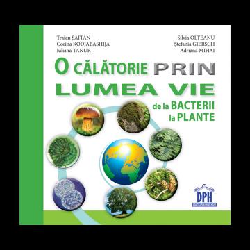 O calatorie prin lumea vie de la bacterii la plante (DPH)