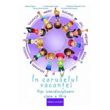 In caruselul vacantei, Clasa a III-a 2018 - Fise interdisciplinare (Ars Libri)