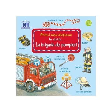 Primul meu dictionar - In vizita la brigada de pompieri