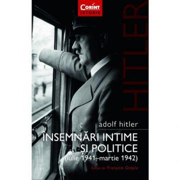 Adolf Hitler. Insemnari intime si politice. Volumul I (Corint)