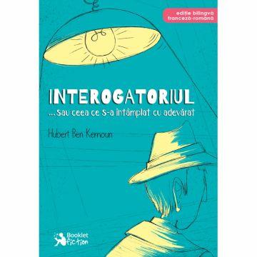 Interogatoriul ... sau ceea ce s-a întâmplat cu adevarat, editie bilingva franceza-romana (Booklet)