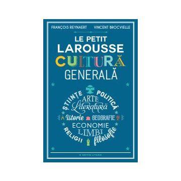 LE PETIT LAROUSSE. CULTURA GENERALA (Litera)